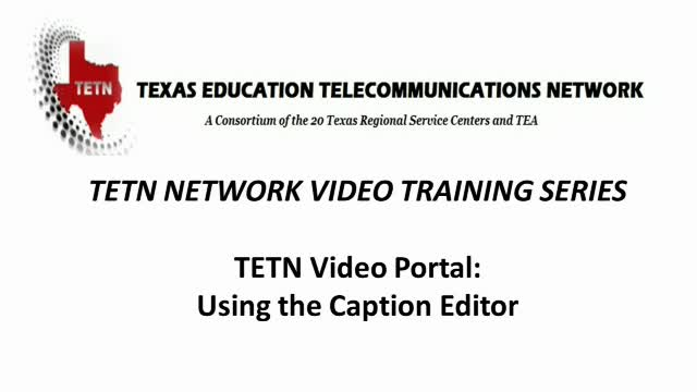 TETN Video Portal: How to use the Caption Editor
